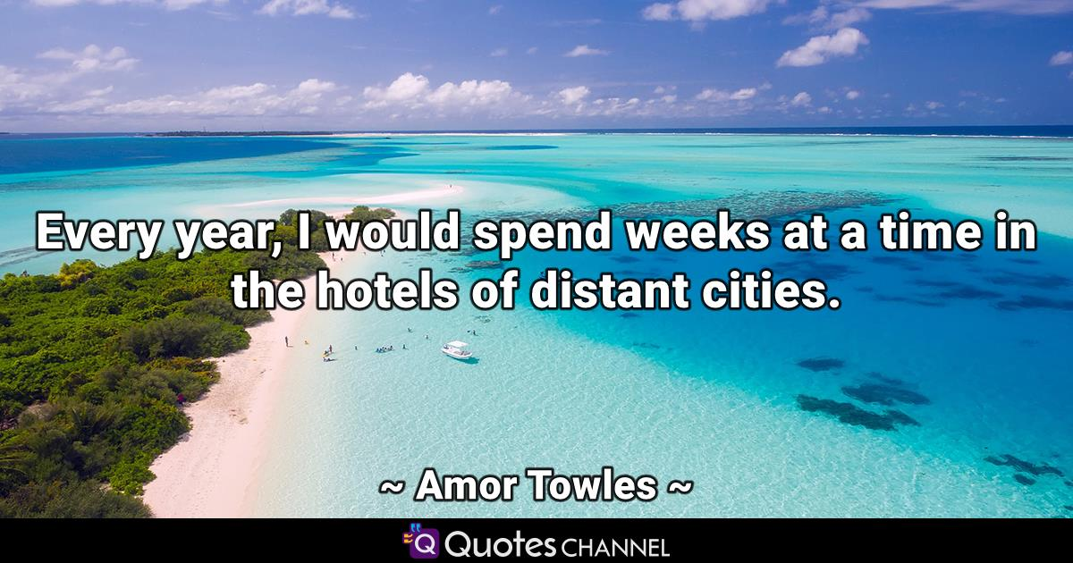 Every year, I would spend weeks at a time in the hotels of distant cities.