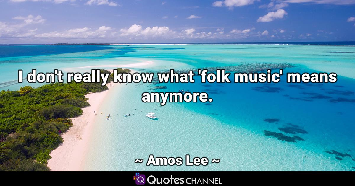 I don't really know what 'folk music' means anymore.